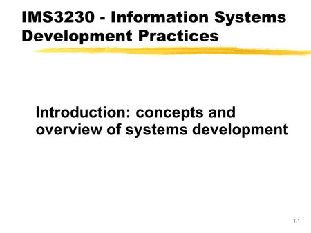 1.1 Introduction: concepts and overview of systems development IMS3230 - Information Systems Development Practices.