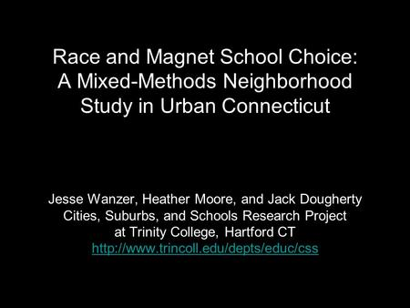Race and Magnet School Choice: A Mixed-Methods Neighborhood Study in Urban Connecticut Jesse Wanzer, Heather Moore, and Jack Dougherty Cities, Suburbs,