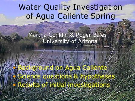 Water Quality Investigation of Agua Caliente Spring Martha Conklin & Roger Bales University of Arizona Background on Agua Caliente Science questions &