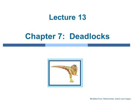 Modified from Silberschatz, Galvin and Gagne Lecture 13 Chapter 7: Deadlocks.