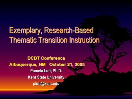 Exemplary, Research-Based Thematic Transition Instruction DCDT Conference Albuquerque, NM October 21, 2005 Albuquerque, NM October 21, 2005 Pamela Luft,