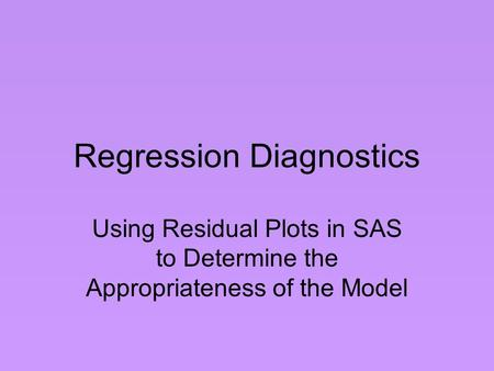 Regression Diagnostics Using Residual Plots in SAS to Determine the Appropriateness of the Model.