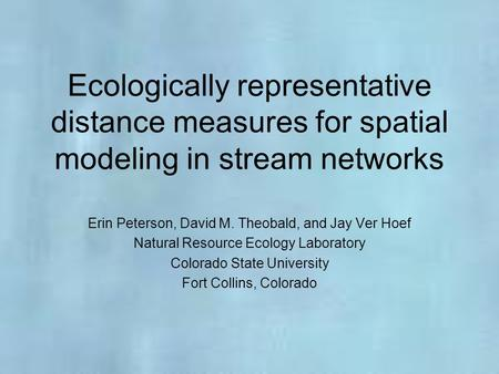 Ecologically representative distance measures for spatial modeling in stream networks Erin Peterson, David M. Theobald, and Jay Ver Hoef Natural Resource.