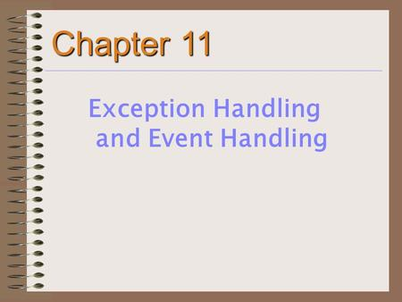 Chapter 11 Exception Handling and Event Handling.