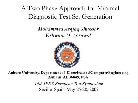 A Two Phase Approach for Minimal Diagnostic Test Set Generation Mohammed Ashfaq Shukoor Vishwani D. Agrawal 14th IEEE European Test Symposium Seville,