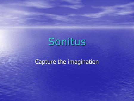 Sonitus Capture the imagination. Agenda Introduction Introduction System Overview System Overview Transmit stage Transmit stage Receive stage Receive.