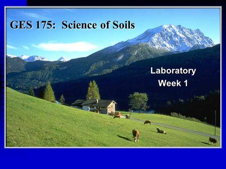 GES 175: Science of Soils Laboratory Week 1. Soil Development Soil vs Regolith Regolith = unconsolidated material above bedrock Soil = weathered portion.