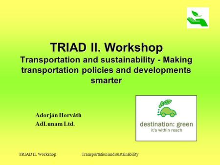 TRIAD II. WorkshopTransportation and sustainability TRIAD II. Workshop Transportation and sustainability - Making transportation policies and developments.