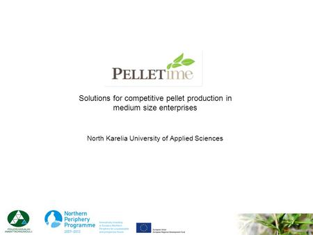 Solutions for competitive pellet production in medium size enterprises North Karelia University of Applied Sciences.