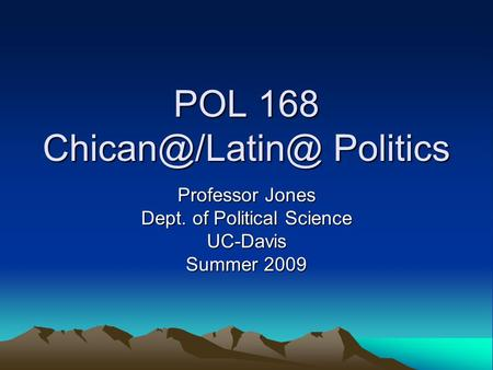 POL 168 Politics Professor Jones Dept. of Political Science UC-Davis Summer 2009.