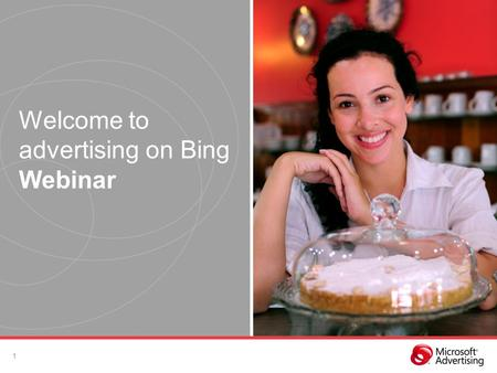 Welcome to advertising on Bing Webinar 1. Microsoft Advertising adCenter: Intro to Search Advertising Basics. We look forward to helping you expand your.