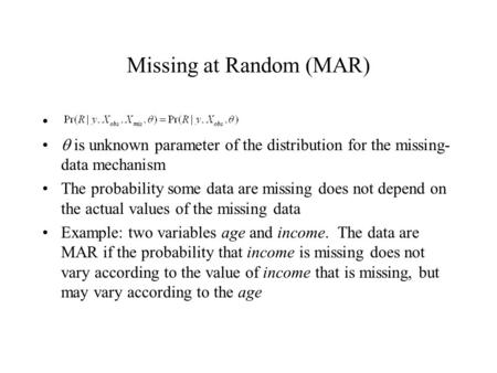 Missing at Random (MAR)  is unknown parameter of the distribution for the missing- data mechanism The probability some data are missing does not depend.