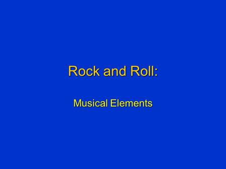 Rock and Roll: Musical Elements. What is Music? The Art of Sound in timeThe Art of Sound in time Sounds and silences arranged in temporal frameworkSounds.