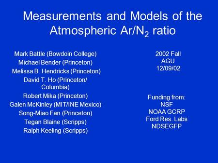 Measurements and Models of the Atmospheric Ar/N 2 ratio Mark Battle (Bowdoin College) Michael Bender (Princeton) Melissa B. Hendricks (Princeton) David.