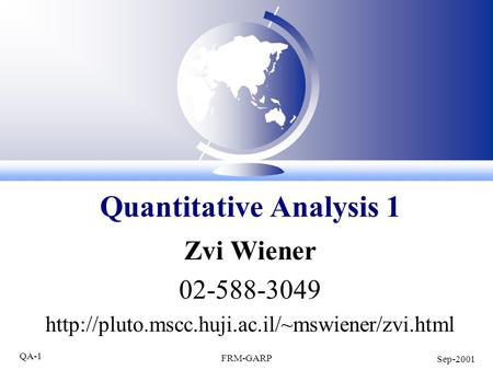QA-1 FRM-GARP Sep-2001 Zvi Wiener 02-588-3049  Quantitative Analysis 1.