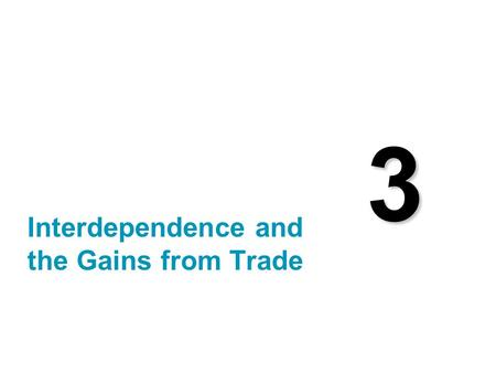 3 Interdependence and the Gains from Trade. Copyright © 2004 South-Western Consider your typical day: You wake up to an alarm clock made in Korea. You.