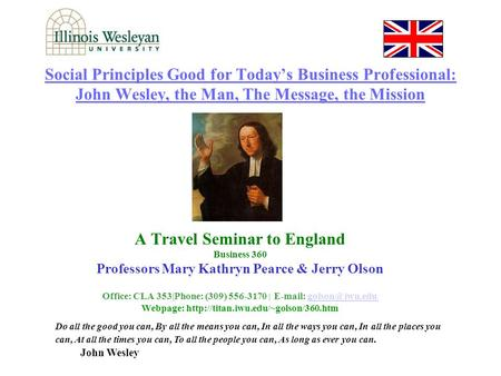 Social Principles Good for Today's Business Professional: John Wesley, the Man, The Message, the Mission A Travel Seminar to England Business 360 Professors.