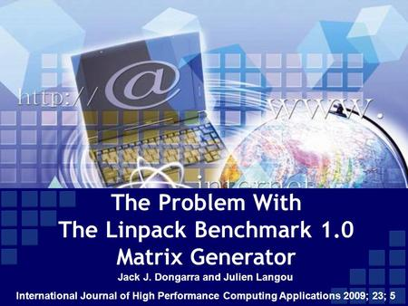 The Problem With The Linpack Benchmark 1.0 Matrix Generator Jack J. Dongarra and Julien Langou International Journal of High Performance Computing Applications.
