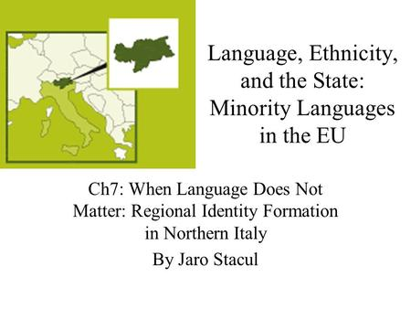 Language, Ethnicity, and the State: Minority Languages in the EU Ch7: When Language Does Not Matter: Regional Identity Formation in Northern Italy By Jaro.