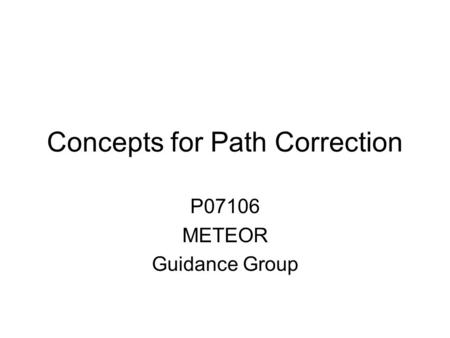 Concepts for Path Correction P07106 METEOR Guidance Group.
