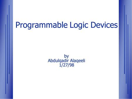 Programmable Logic Devices by Abdulqadir Alaqeeli 1/27/98.