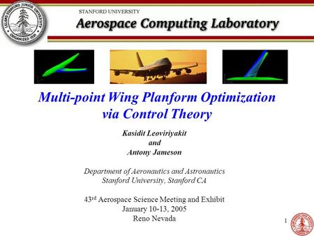 1 Multi-point Wing Planform Optimization via Control Theory Kasidit Leoviriyakit and Antony Jameson Department of Aeronautics and Astronautics Stanford.