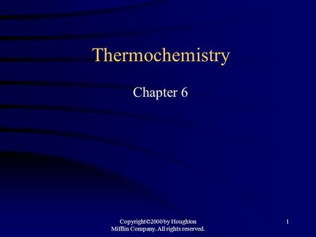 Copyright©2000 by Houghton Mifflin Company. All rights reserved. 1 Thermochemistry Chapter 6.