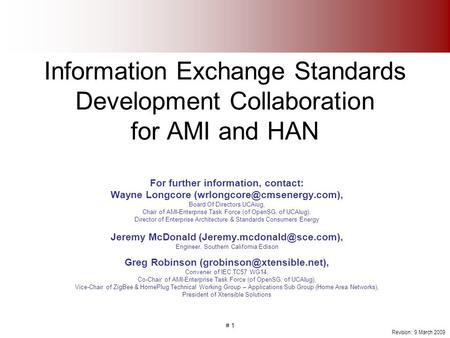 # 1 Information Exchange Standards Development Collaboration for AMI and HAN For further information, contact: Wayne Longcore