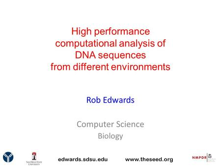 High performance computational analysis of DNA sequences from different environments Rob Edwards Computer Science Biology edwards.sdsu.eduwww.theseed.org.