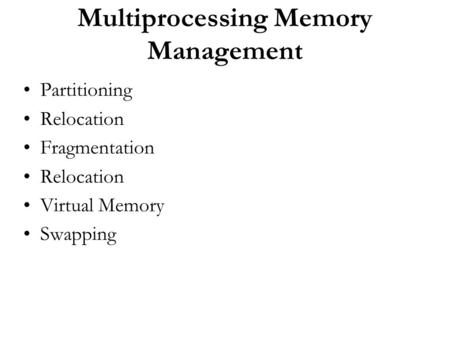 Multiprocessing Memory Management Partitioning Relocation Fragmentation Relocation Virtual Memory Swapping.