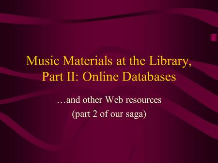Music Materials at the Library, Part II: Online Databases …and other Web resources (part 2 of our saga)