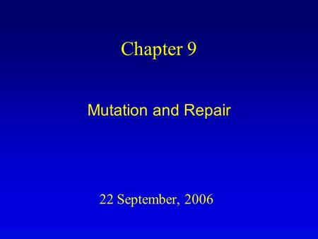 22 September, 2006 Chapter 9 Mutation and Repair.