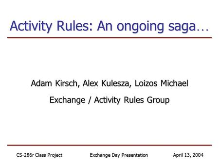 ____________________________ ____________________________ April 13, 2004 CS-286r Class Project Exchange Day Presentation Activity Rules: An ongoing saga.