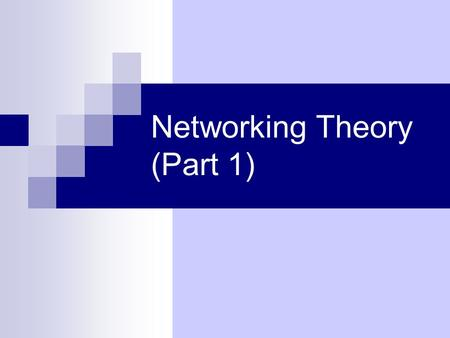 Networking Theory (Part 1). Introduction Overview of the basic concepts of networking Also discusses essential topics of networking theory.