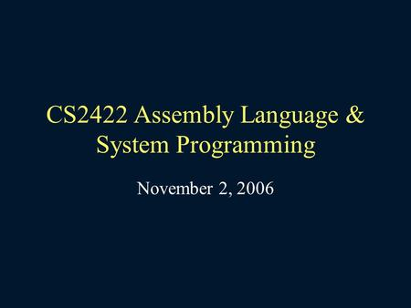 CS2422 Assembly Language & System Programming November 2, 2006.