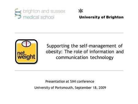 Supporting the self-management of obesity: The role of information and communication technology Presentation at SIHI conference University of Portsmouth,