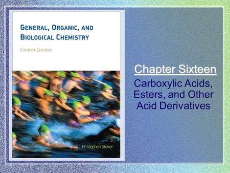 Chapter Sixteen Carboxylic Acids, Esters, and Other Acid Derivatives.