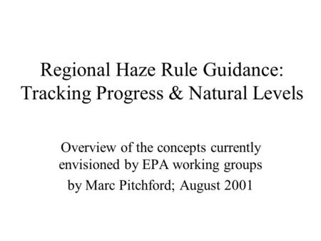 Regional Haze Rule Guidance: Tracking Progress & Natural Levels Overview of the concepts currently envisioned by EPA working groups by Marc Pitchford;