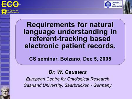 ECO R European Centre for Ontological Research Requirements for natural language understanding in referent-tracking based electronic patient records. CS.