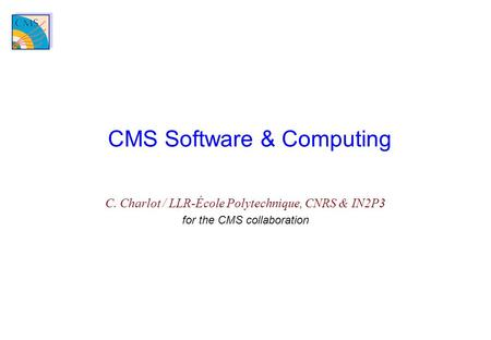 CMS Software & Computing C. Charlot / LLR-École Polytechnique, CNRS & IN2P3 for the CMS collaboration.