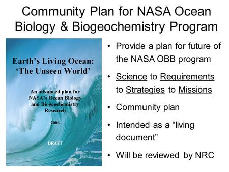 "Provide a plan for future of the NASA OBB program Science to Requirements to Strategies to Missions Community plan Intended as a ""living document"" Will."