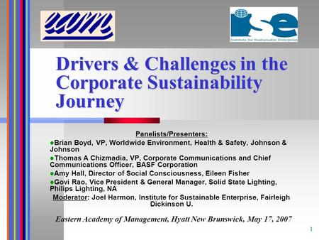 1 Drivers & Challenges in the Corporate Sustainability Journey Panelists/Presenters: Brian Boyd, VP, Worldwide Environment, Health & Safety, Johnson &