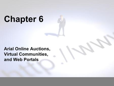 Chapter 6 Arial Online Auctions, Virtual Communities, and Web Portals.