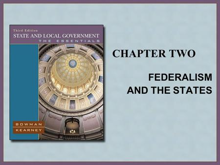 CHAPTER TWO FEDERALISM AND THE STATES. Copyright © Houghton Mifflin Company. All rights reserved.2 | 2 The Concept of Federalism Unitary, Confederate,