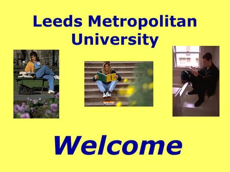 Leeds Metropolitan University Welcome The City of Leeds.