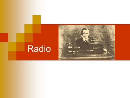 Radio. Technology Development Samuel Morse- Electromagnet and telegraph Heinrich Hertz- Radio waves Guglielmo Marconi- Wireless telegraph Voice over the.