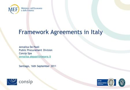 Annalisa De Paoli Public Procurement Division Consip Spa Santiago, 16th September 2011 Framework Agreements in Italy.
