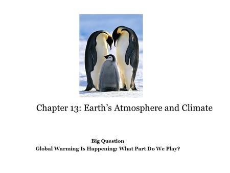 Chapter 13: Earth's Atmosphere and Climate Big Question Global Warming Is Happening: What Part Do We Play?