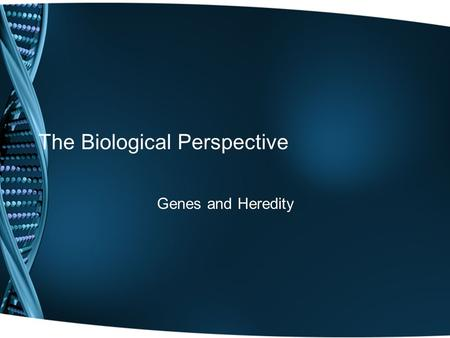 The Biological Perspective Genes and Heredity. Physiological Psychology Physiology is the scientific study of living organisms and is concerned with functions.
