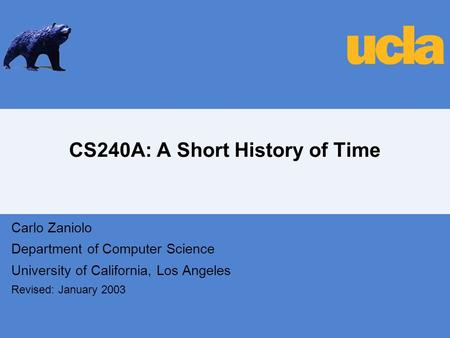 CS240A: A Short History of Time Carlo Zaniolo Department of Computer Science University of California, Los Angeles Revised: January 2003.